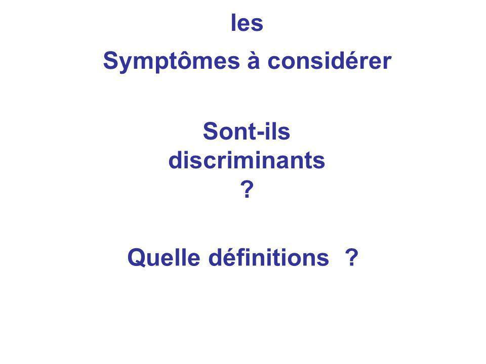 Symptômes à considérer Sont-ils discriminants