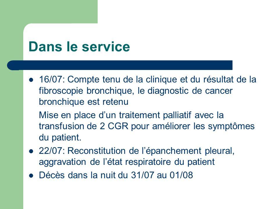 Dans le service 16/07: Compte tenu de la clinique et du résultat de la fibroscopie bronchique, le diagnostic de cancer bronchique est retenu.