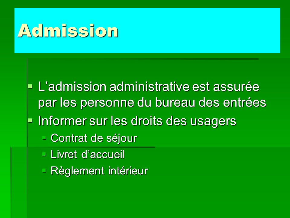 Admission L'admission administrative est assurée par les personne du bureau des entrées. Informer sur les droits des usagers.