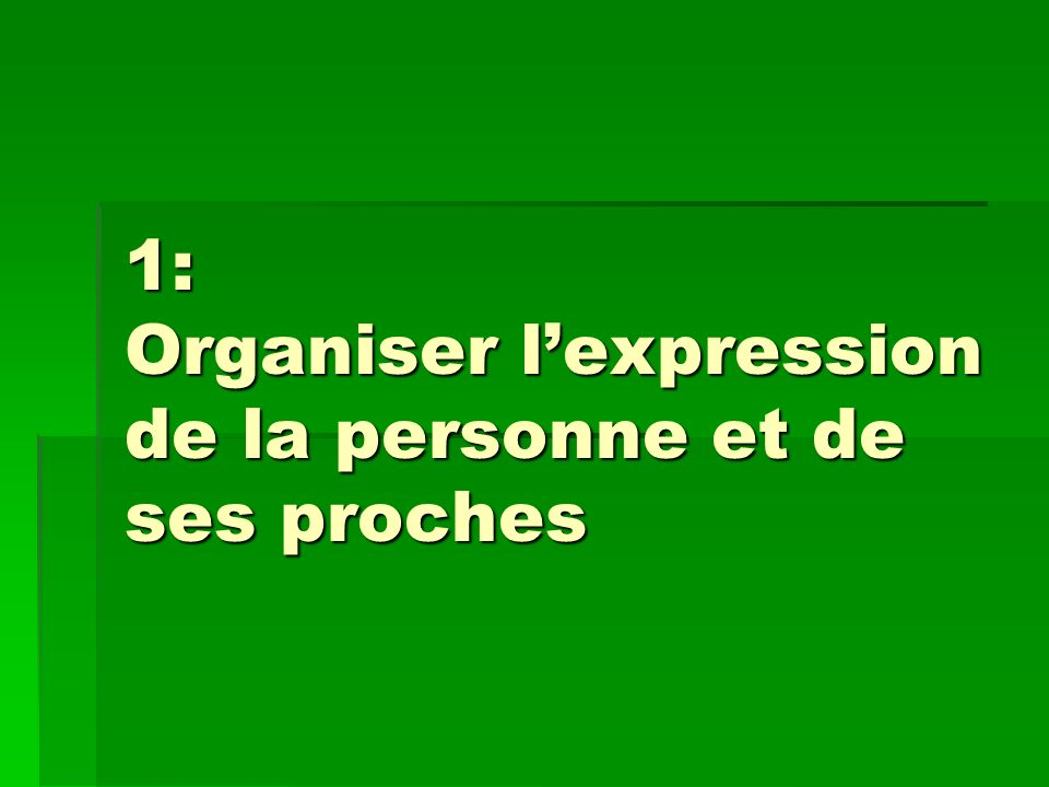 1: Organiser l'expression de la personne et de ses proches