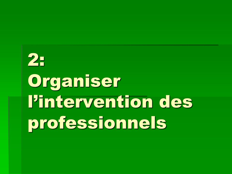 2: Organiser l'intervention des professionnels