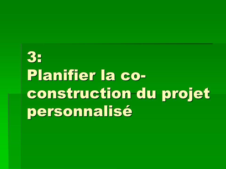 3: Planifier la co-construction du projet personnalisé