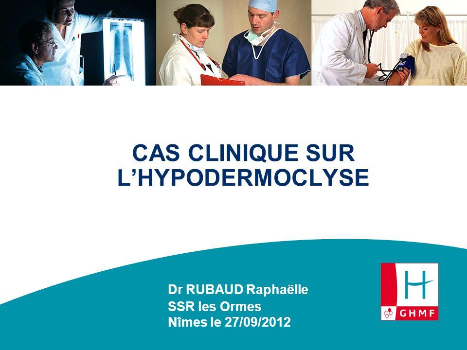 CAS CLINIQUE SUR L'HYPODERMOCLYSE