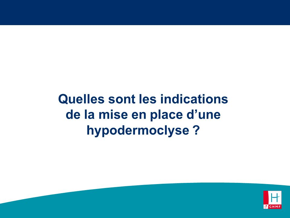 Quelles sont les indications de la mise en place d'une hypodermoclyse