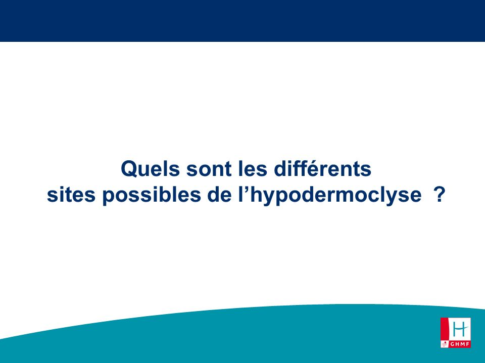 Quels sont les différents sites possibles de l'hypodermoclyse