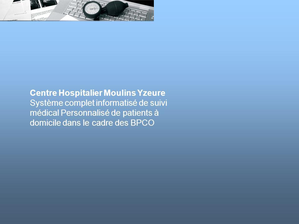 Centre Hospitalier Moulins Yzeure Système complet informatisé de suivi médical Personnalisé de patients à domicile dans le cadre des BPCO