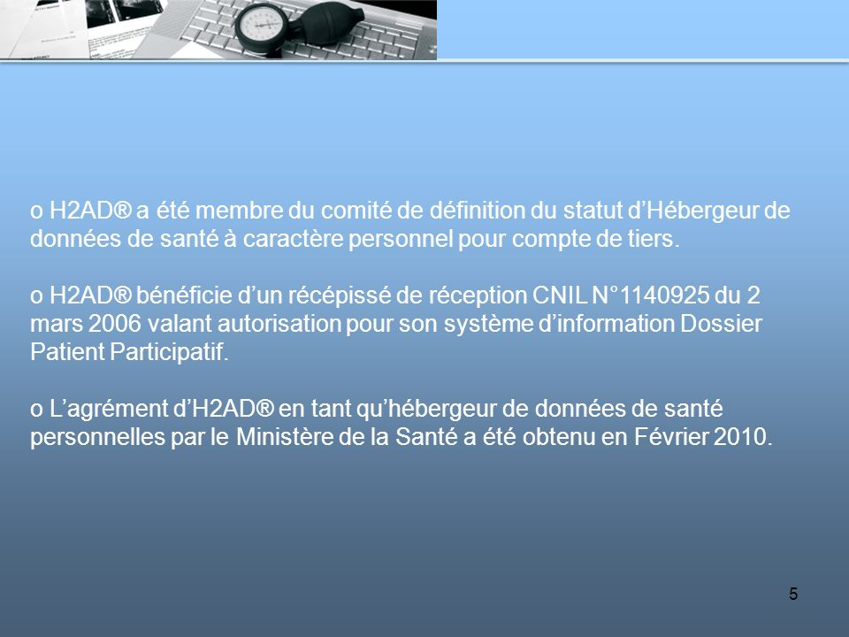 o H2AD® a été membre du comité de définition du statut d'Hébergeur de données de santé à caractère personnel pour compte de tiers.