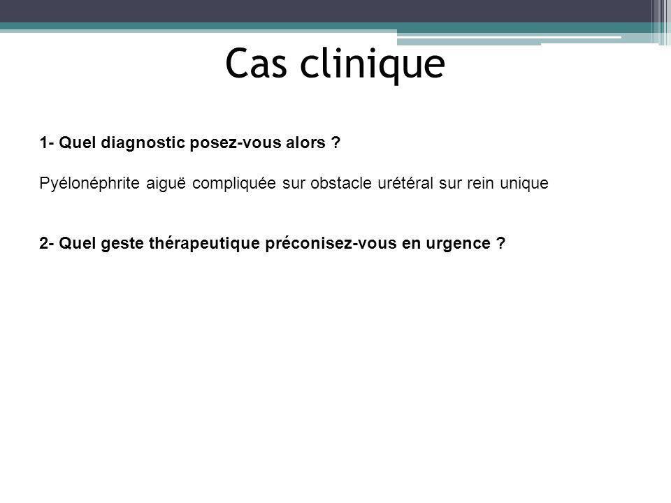 Cas clinique 1- Quel diagnostic posez-vous alors
