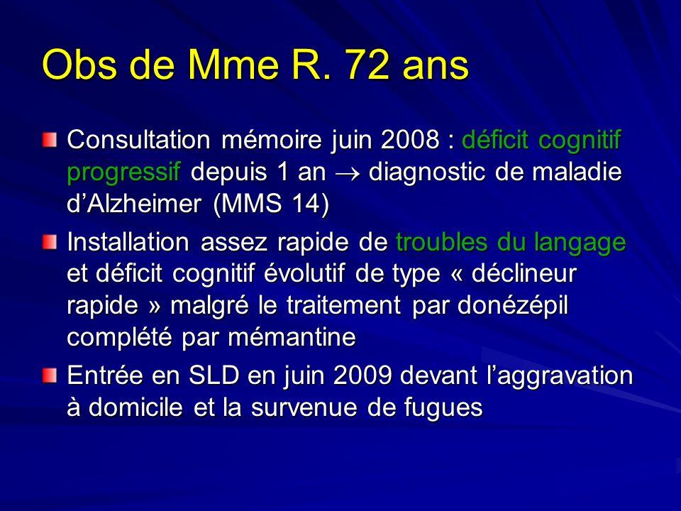 Obs de Mme R. 72 ans Consultation mémoire juin 2008 : déficit cognitif progressif depuis 1 an  diagnostic de maladie d'Alzheimer (MMS 14)