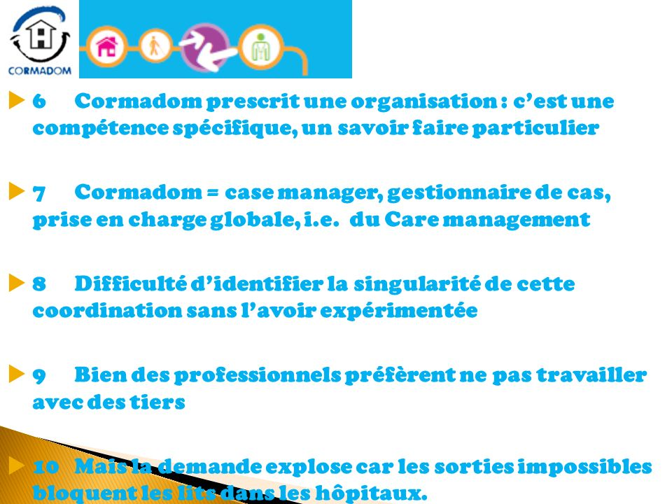 6 Cormadom prescrit une organisation : c'est une compétence spécifique, un savoir faire particulier