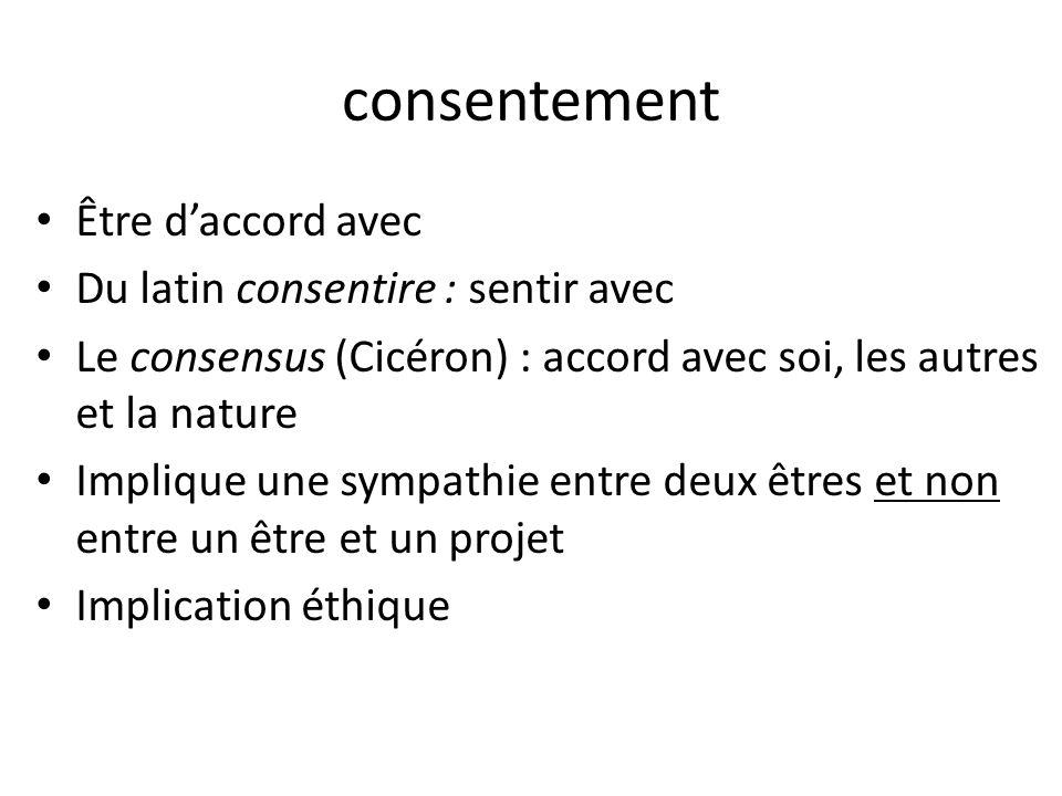 consentement Être d'accord avec Du latin consentire : sentir avec