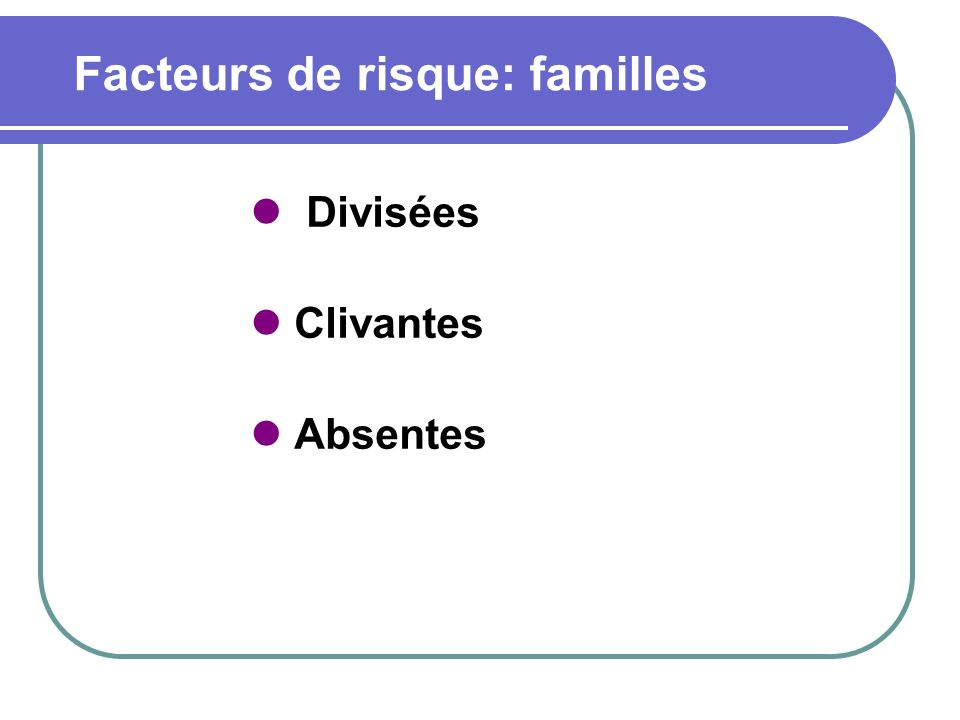 Facteurs de risque: familles
