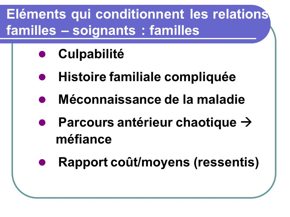 Eléments qui conditionnent les relations familles – soignants : familles