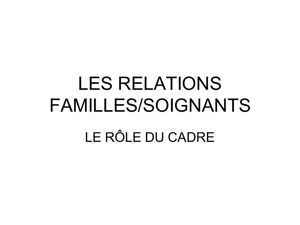 LES RELATIONS FAMILLES/SOIGNANTS