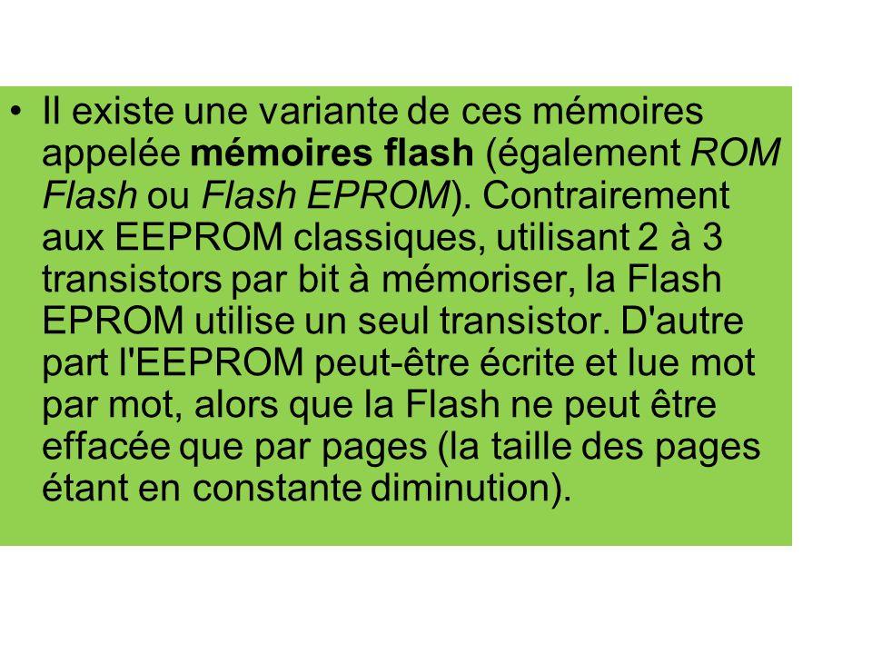 Il existe une variante de ces mémoires appelée mémoires flash (également ROM Flash ou Flash EPROM).