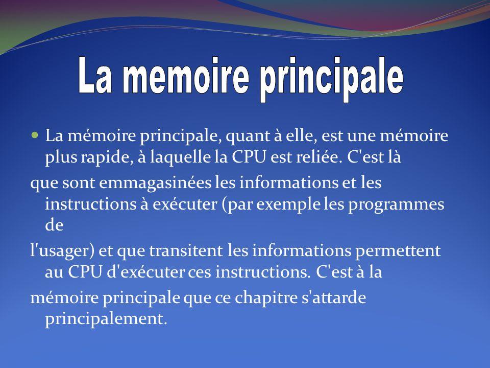 La memoire principale La mémoire principale, quant à elle, est une mémoire plus rapide, à laquelle la CPU est reliée. C est là.