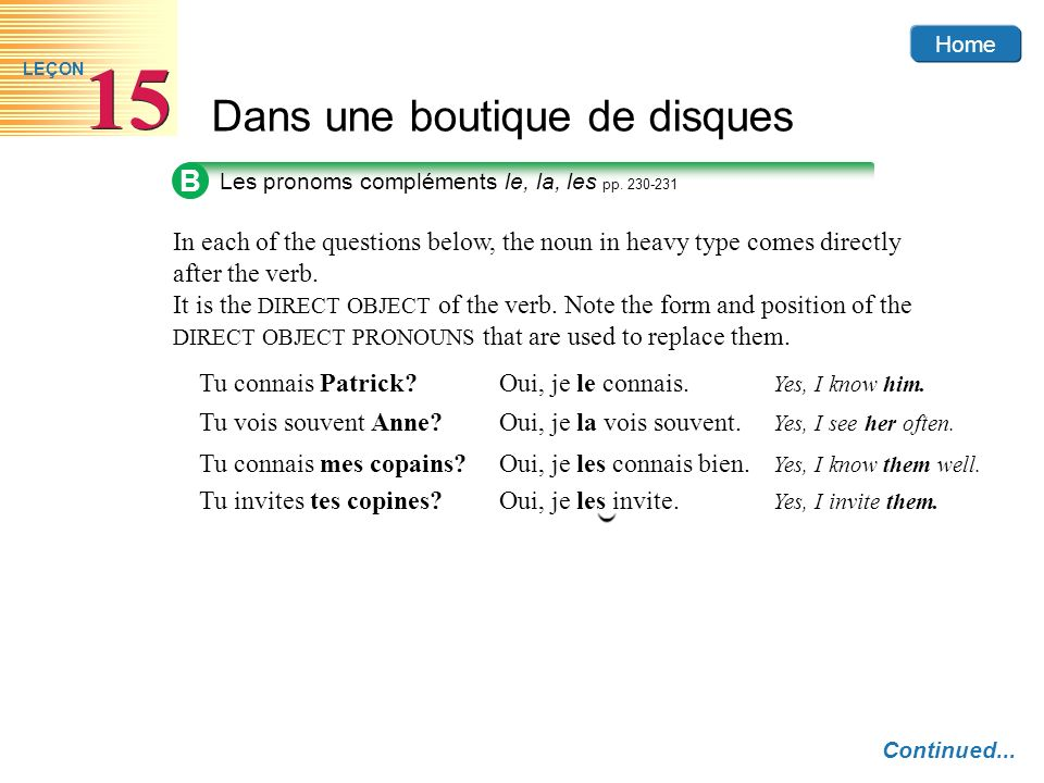 BLes pronoms compléments le, la, les pp. 230-231. In each of the questions below, the noun in heavy type comes directly after the verb.