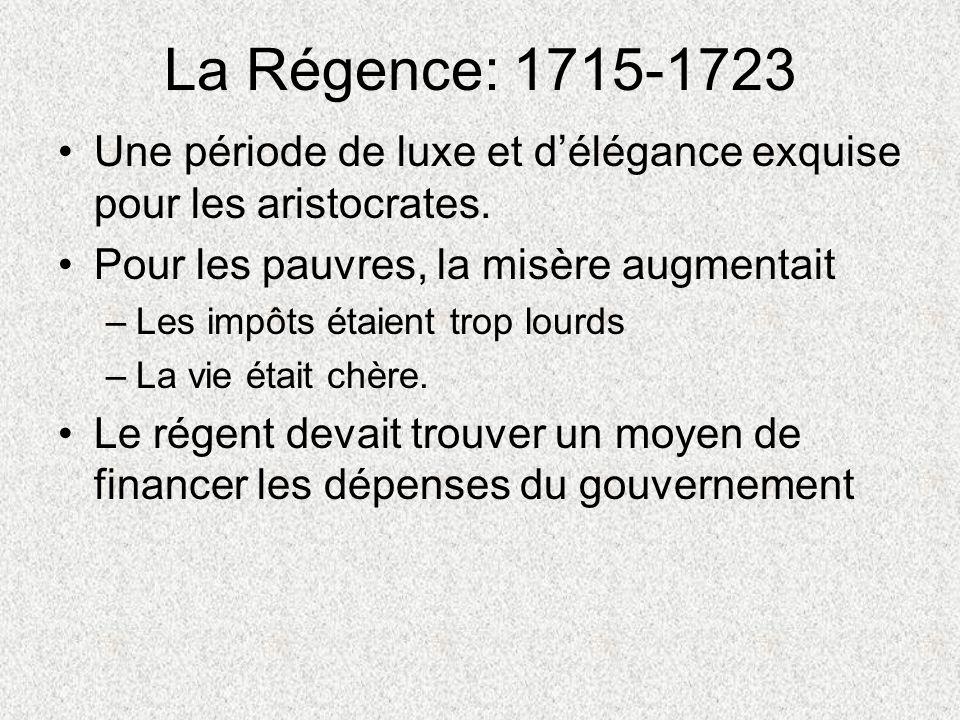La Régence: 1715-1723 Une période de luxe et d'élégance exquise pour les aristocrates. Pour les pauvres, la misère augmentait.
