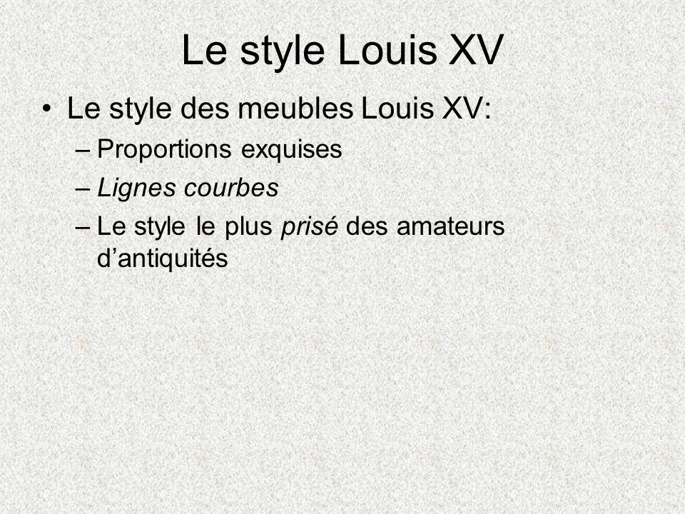 Le style Louis XV Le style des meubles Louis XV: Proportions exquises