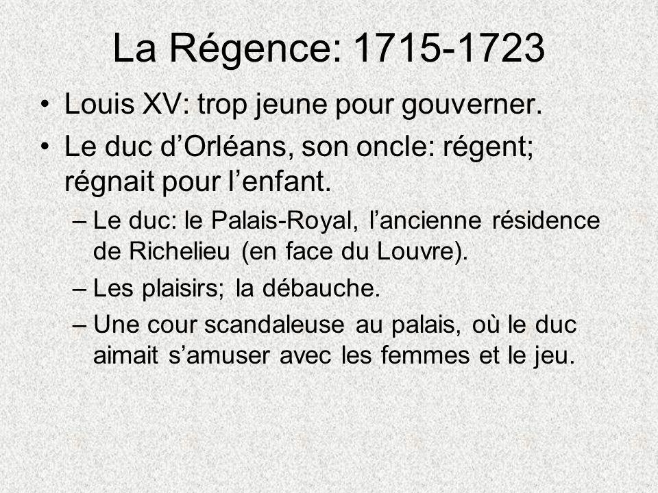 La Régence: 1715-1723 Louis XV: trop jeune pour gouverner.