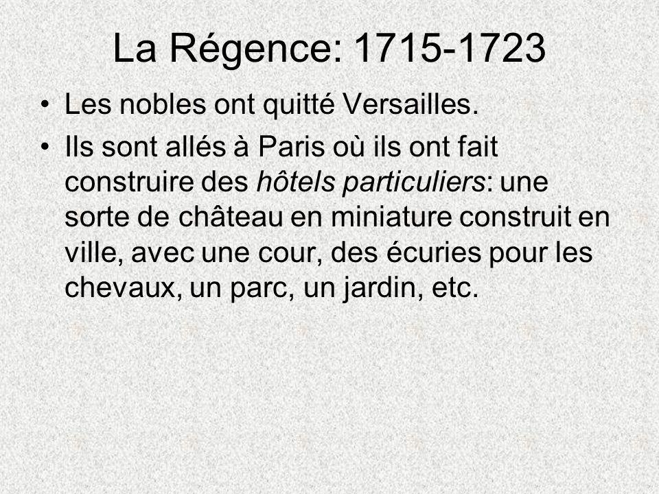 La Régence: 1715-1723 Les nobles ont quitté Versailles.
