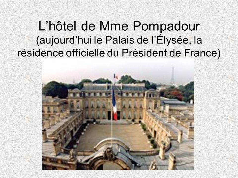 L'hôtel de Mme Pompadour (aujourd'hui le Palais de l'Élysée, la résidence officielle du Président de France)