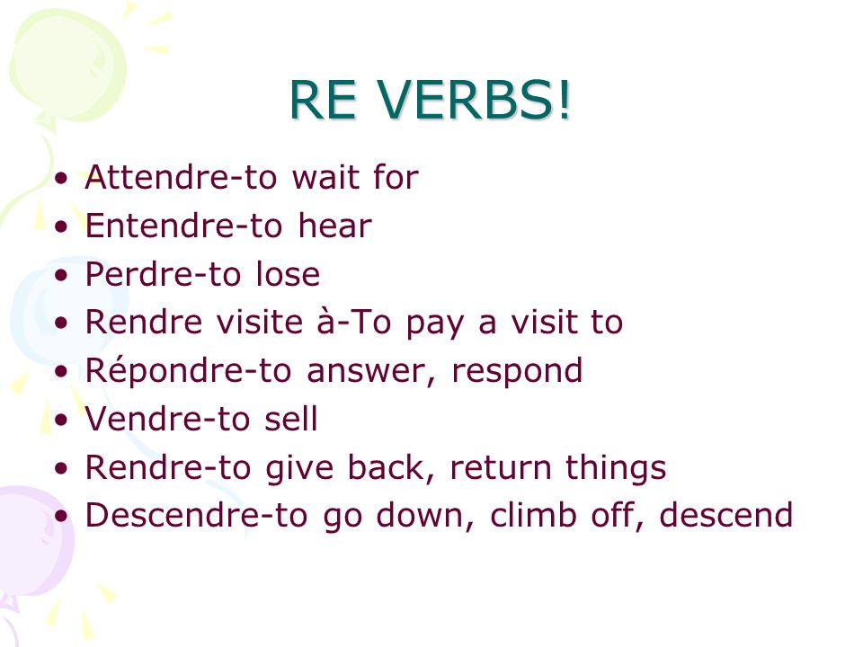 RE VERBS! Attendre-to wait for Entendre-to hear Perdre-to lose