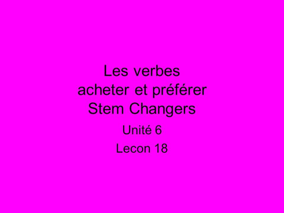 Les verbes acheter et préférer Stem Changers