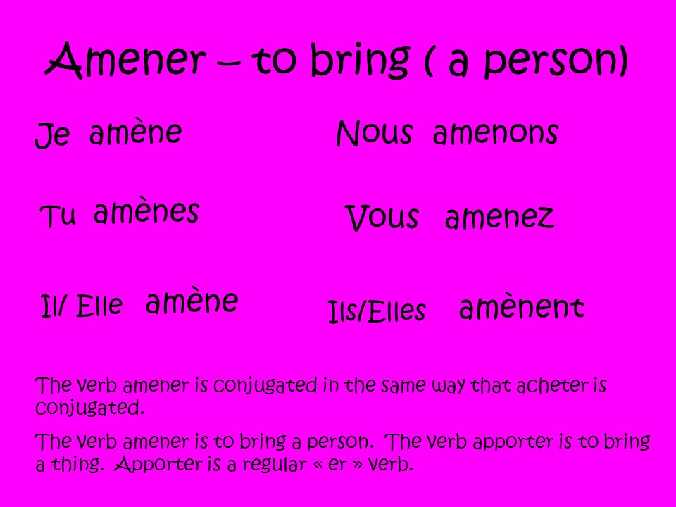 Amener – to bring ( a person)