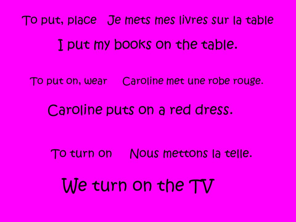 To put, place Je mets mes livres sur la table