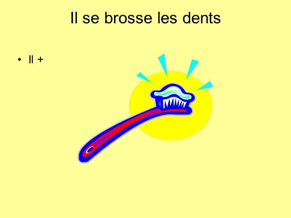 Il se brosse les dents Il +