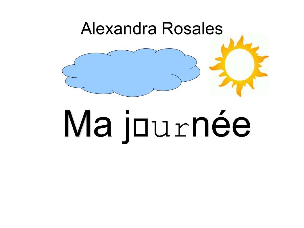 Alexandra Rosales Ma journée