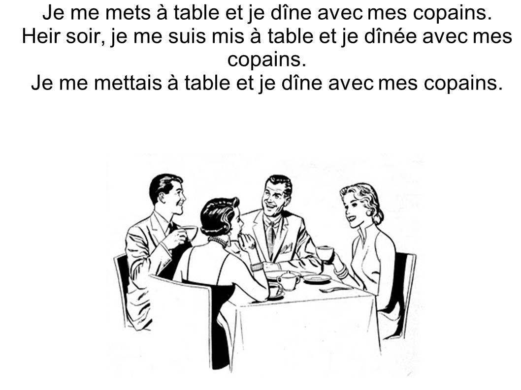 Je me mets à table et je dîne avec mes copains