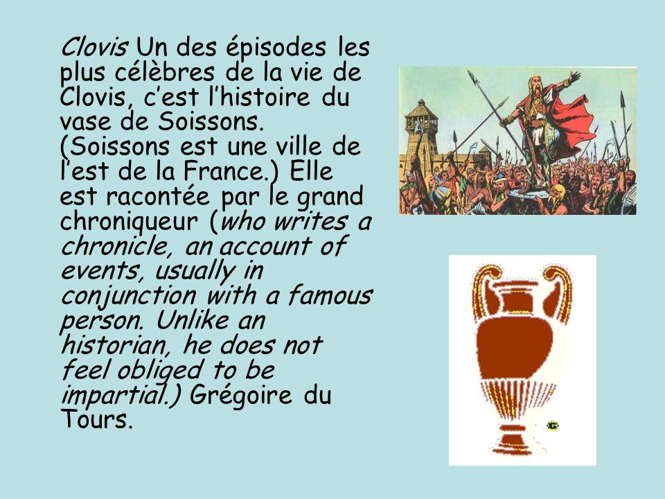 Clovis Un des épisodes les plus célèbres de la vie de Clovis, c'est l'histoire du vase de Soissons.