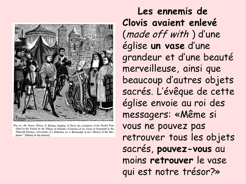 Les ennemis de Clovis avaient enlevé (made off with ) d'une église un vase d'une grandeur et d'une beauté merveilleuse, ainsi que beaucoup d'autres objets sacrés.
