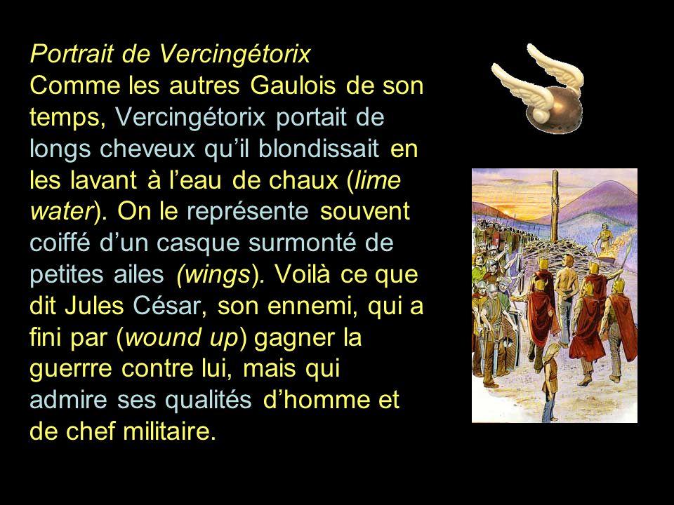Portrait de Vercingétorix Comme les autres Gaulois de son temps, Vercingétorix portait de longs cheveux qu'il blondissait en les lavant à l'eau de chaux (lime water).