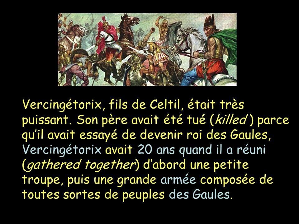 Vercingétorix, fils de Celtil, était très puissant