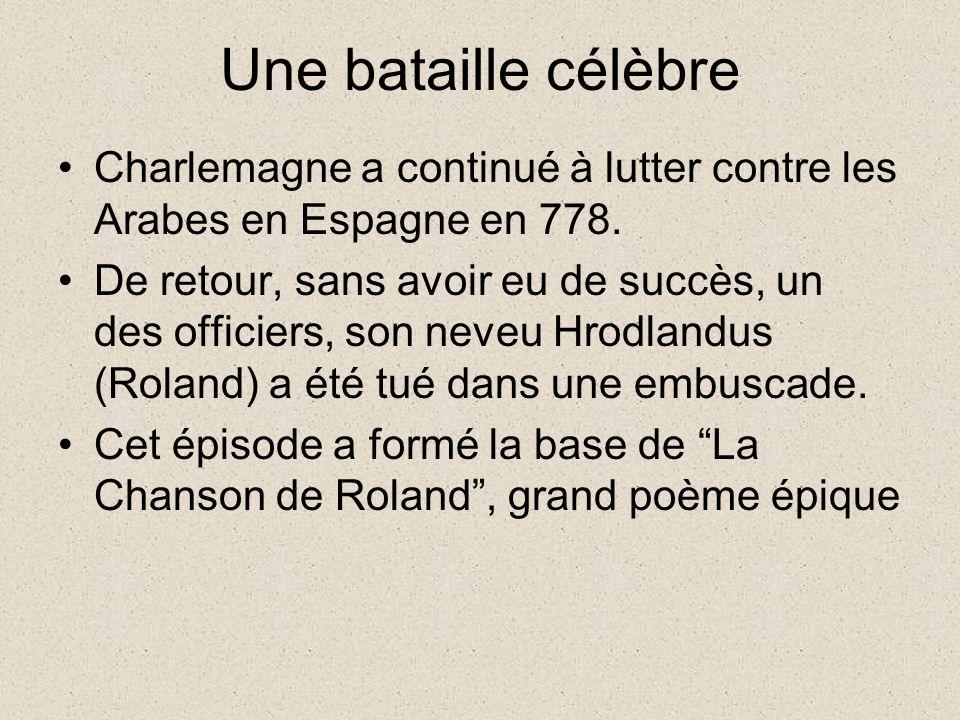 Une bataille célèbre Charlemagne a continué à lutter contre les Arabes en Espagne en 778.
