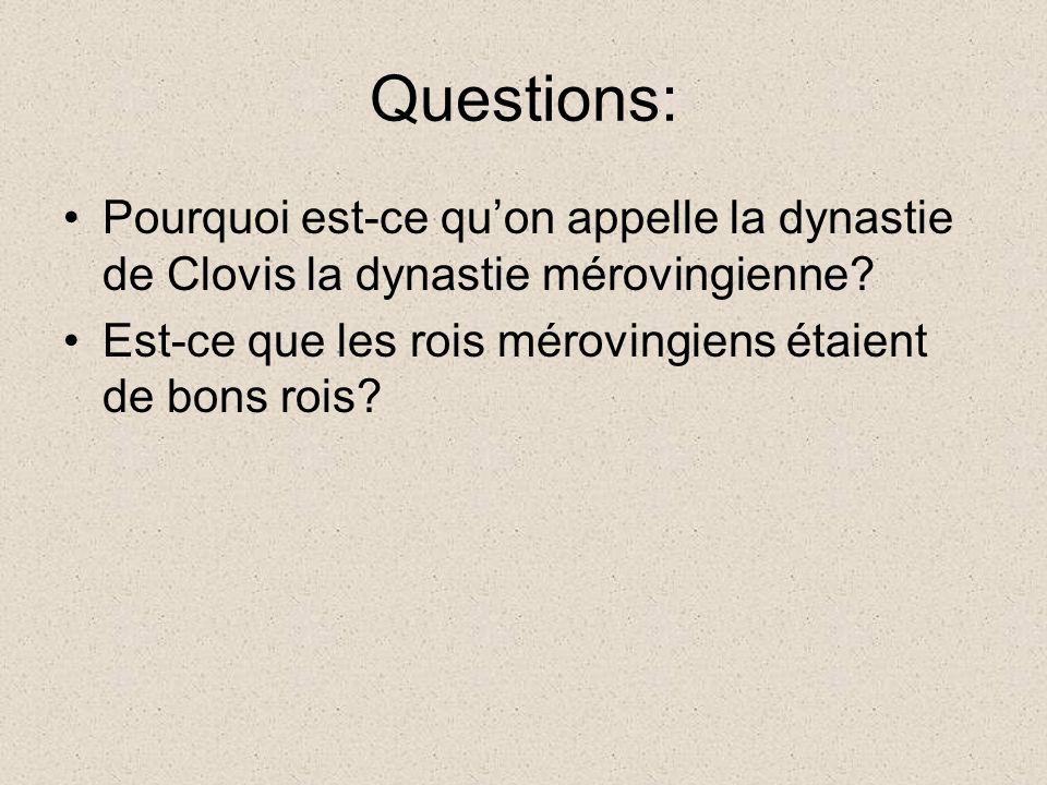 Questions: Pourquoi est-ce qu'on appelle la dynastie de Clovis la dynastie mérovingienne.