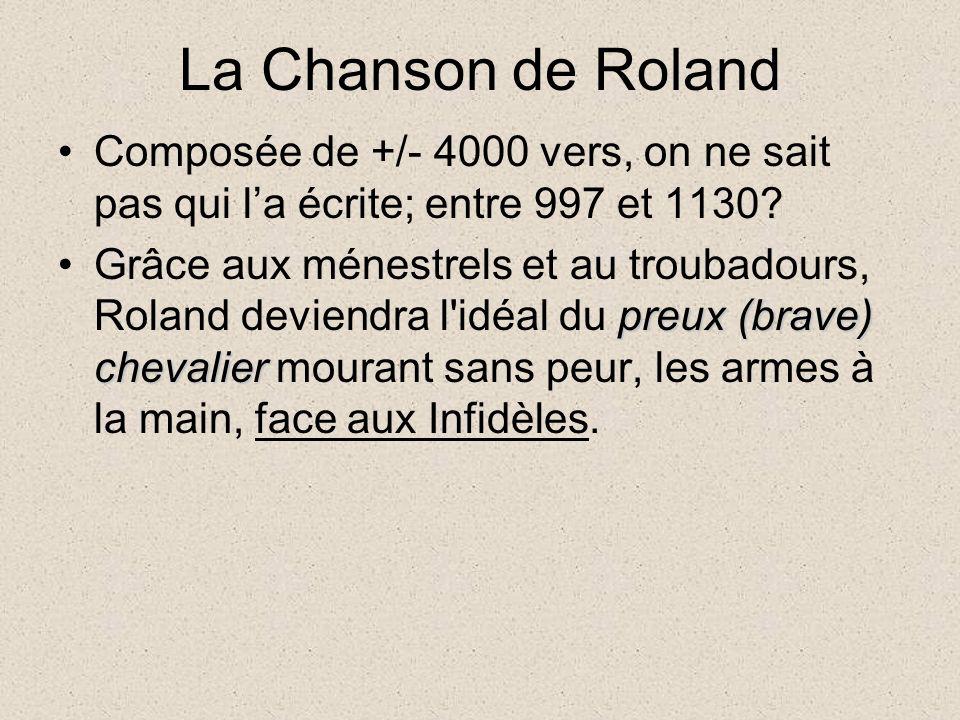 La Chanson de Roland Composée de +/- 4000 vers, on ne sait pas qui l'a écrite; entre 997 et 1130