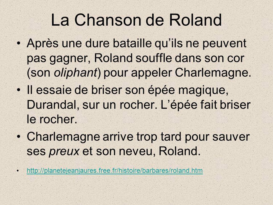 La Chanson de Roland Après une dure bataille qu'ils ne peuvent pas gagner, Roland souffle dans son cor (son oliphant) pour appeler Charlemagne.