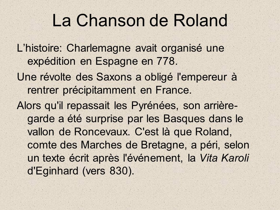 La Chanson de Roland L'histoire: Charlemagne avait organisé une expédition en Espagne en 778.