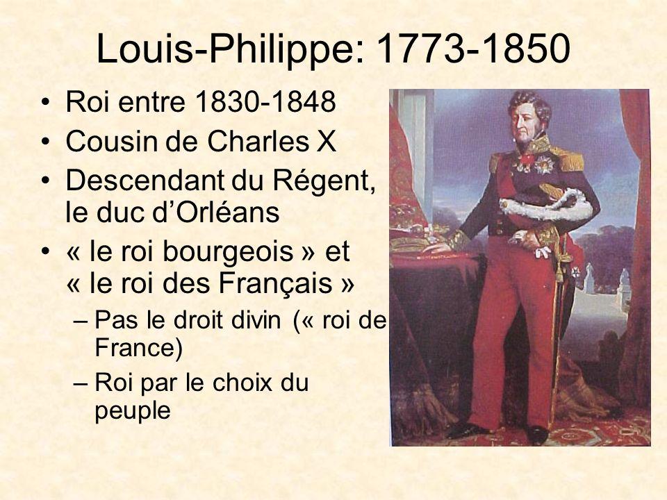 Louis-Philippe: 1773-1850 Roi entre 1830-1848 Cousin de Charles X