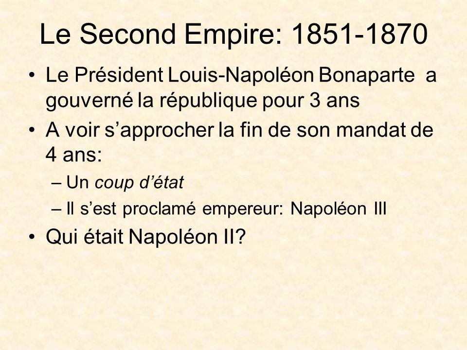 Le Second Empire: 1851-1870 Le Président Louis-Napoléon Bonaparte a gouverné la république pour 3 ans.
