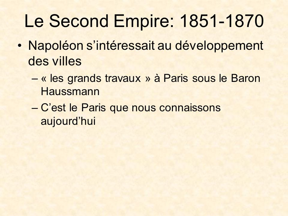 Le Second Empire: 1851-1870 Napoléon s'intéressait au développement des villes. « les grands travaux » à Paris sous le Baron Haussmann.