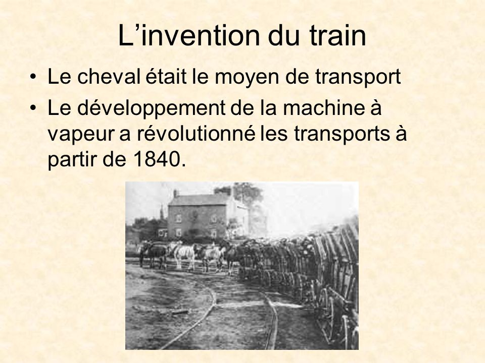 L'invention du train Le cheval était le moyen de transport