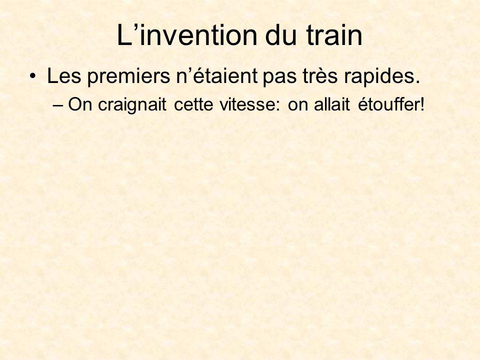 L'invention du train Les premiers n'étaient pas très rapides.