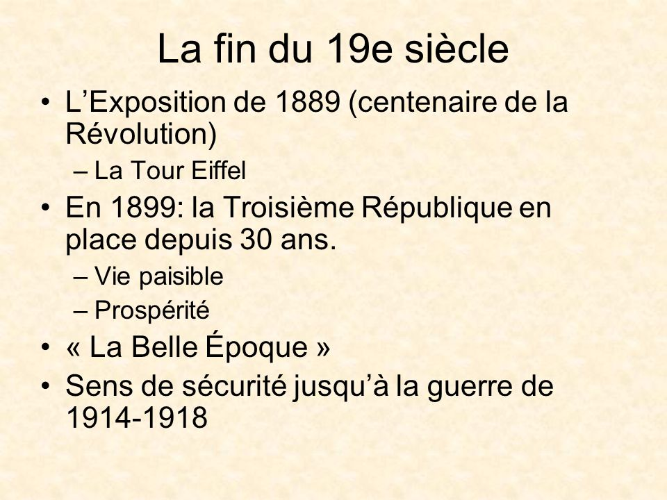 La fin du 19e siècle L'Exposition de 1889 (centenaire de la Révolution) La Tour Eiffel. En 1899: la Troisième République en place depuis 30 ans.