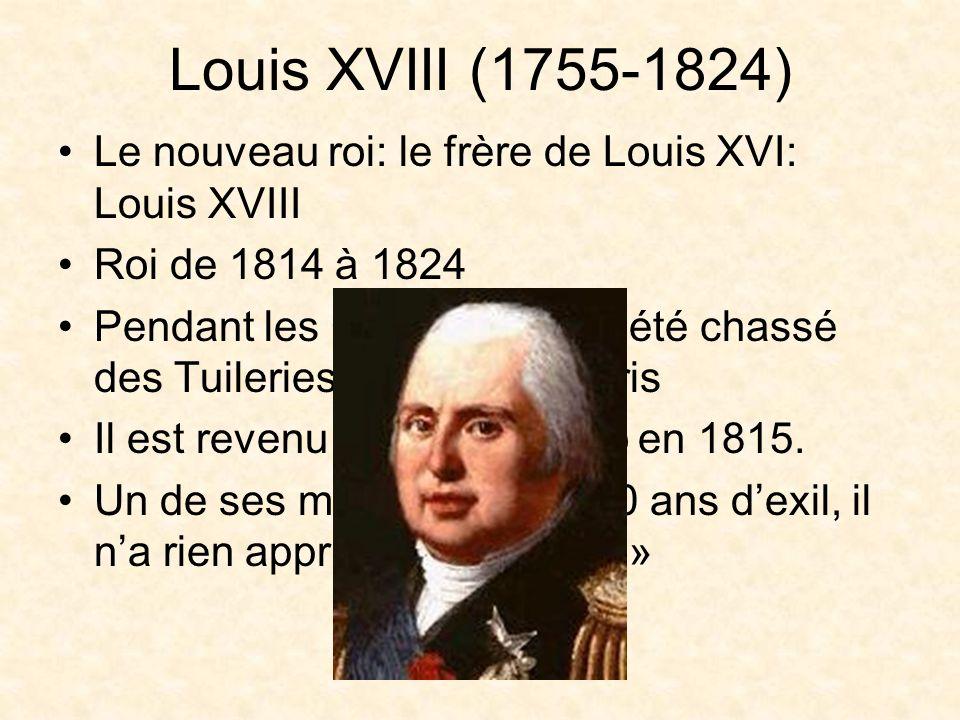 Louis XVIII (1755-1824) Le nouveau roi: le frère de Louis XVI: Louis XVIII. Roi de 1814 à 1824.