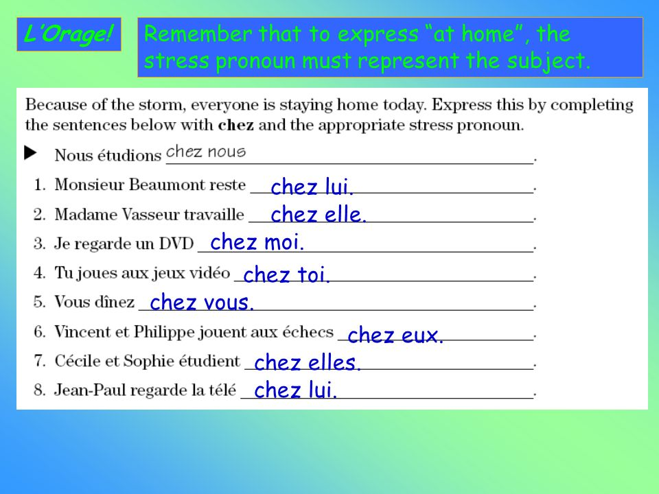 L'Orage!Remember that to express at home , the stress pronoun must represent the subject. chez lui.